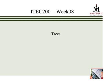 ITEC200 – Week08 Trees. www.ics.mq.edu.au/ppdp 2 Chapter Objectives Students can: Describe the Tree abstract data type and use tree terminology such as.