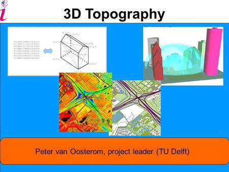 Peter van Oosterom, project leader (TU Delft) 3D Topography.