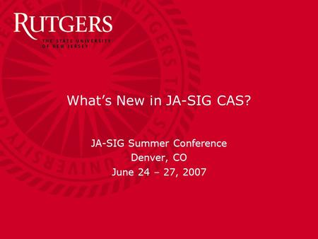 What's New in JA-SIG CAS? JA-SIG Summer Conference Denver, CO June 24 – 27, 2007.