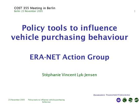 23 November 2005Policy tools to influence vehicle purchasing behaviour 1 Policy tools to influence vehicle purchasing behaviour ERA-NET Action Group COST.
