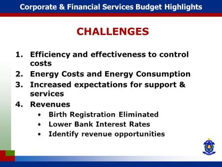 Corporate & Financial Services Budget Highlights CHALLENGES 1.Efficiency and effectiveness to control costs 2.Energy Costs and Energy Consumption 3.Increased.