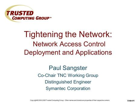 Copyright© 2005-2006 Trusted Computing Group - Other names and brands are properties of their respective owners. Slide #1 Tightening the Network: Network.
