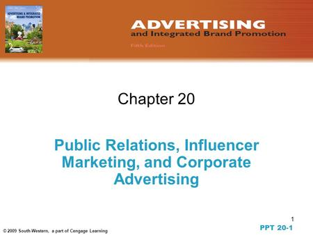 1 © 2009 South-Western, a part of Cengage Learning Chapter 20 Public Relations, Influencer Marketing, and Corporate Advertising PPT 20-1.