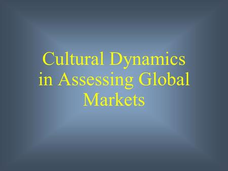 Cultural Dynamics in Assessing Global Markets. 4 - 2 Chapter Learning Objectives The importance of culture to an international marketer The origins and.