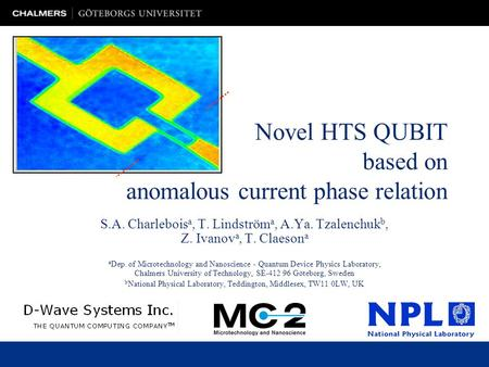 Novel HTS QUBIT based on anomalous current phase relation S.A. Charlebois a, T. Lindström a, A.Ya. Tzalenchuk b, Z. Ivanov a, T. Claeson a a Dep. of Microtechnology.