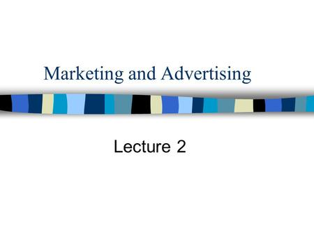 Marketing and Advertising Lecture 2. What is Marketing? The process of planning and executing the conception, pricing, promotion and distribution of ideas,