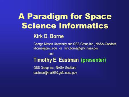 A Paradigm for Space Science Informatics Kirk D. Borne George Mason University and QSS Group Inc., NASA-Goddard or