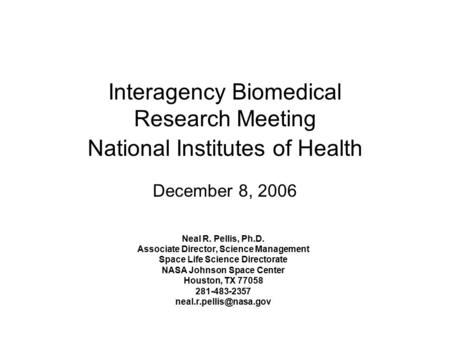 Interagency Biomedical Research Meeting National Institutes of Health December 8, 2006 Neal R. Pellis, Ph.D. Associate Director, Science Management Space.