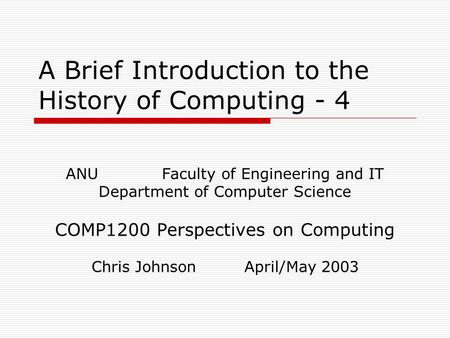 A Brief Introduction to the History of Computing - 4 ANU Faculty of Engineering and IT Department of Computer Science COMP1200 Perspectives on Computing.