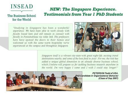 NEW: The Singapore Experience. Testimonials from Year 1 PhD Students Studying in Singapore has been a wonderful experience. We have been able to work.