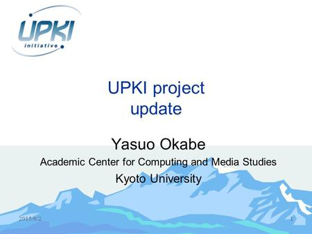 2015/6/21 UPKI project update Yasuo Okabe Academic Center for Computing and Media Studies Kyoto University.