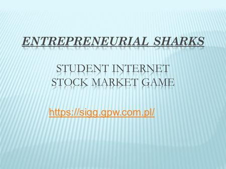 Https://sigg.gpw.com.pl/. Entrepreneurial Sharks is a modern, all-Poland educational project addressed to secondary school students, which consists of.