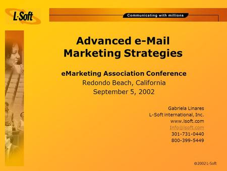 à 2002 L-Soft Advanced e-Mail Marketing Strategies eMarketing Association Conference Redondo Beach, California September 5, 2002 Gabriela Linares L-Soft.