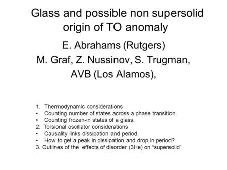 Glass and possible non supersolid origin of TO anomaly E. Abrahams (Rutgers) M. Graf, Z. Nussinov, S. Trugman, AVB (Los Alamos), 1.Thermodynamic considerations.