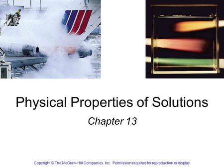 Physical Properties of Solutions Chapter 13 Copyright © The McGraw-Hill Companies, Inc. Permission required for reproduction or display.