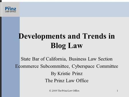Developments and Trends in Blog Law State Bar of California, Business Law Section Ecommerce Subcommittee, Cyberspace Committee By K ristie Prinz The Prinz.