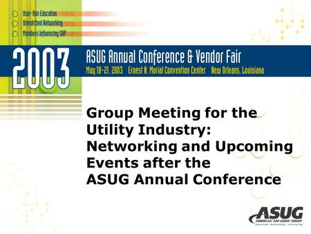 Group Meeting for the Utility Industry: Networking and Upcoming Events after the ASUG Annual Conference.