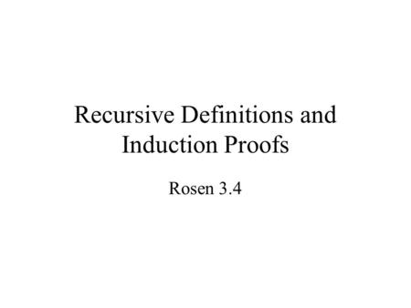 Recursive Definitions and Induction Proofs Rosen 3.4.