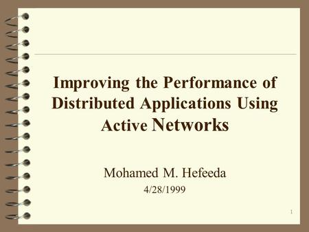 1 Improving the Performance of Distributed Applications Using Active Networks Mohamed M. Hefeeda 4/28/1999.