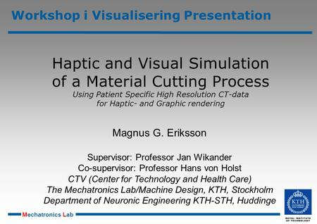 Mechatronics Lab Workshop i Visualisering Presentation Haptic and Visual Simulation of a Material Cutting Process Using Patient Specific High Resolution.