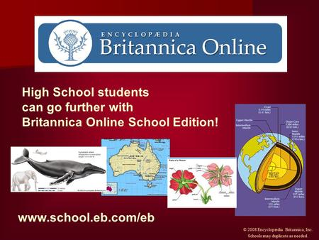 High School students can go further with Britannica Online School Edition! www.school.eb.com/eb © 2008 Encyclopædia Britannica, Inc. Schools may duplicate.