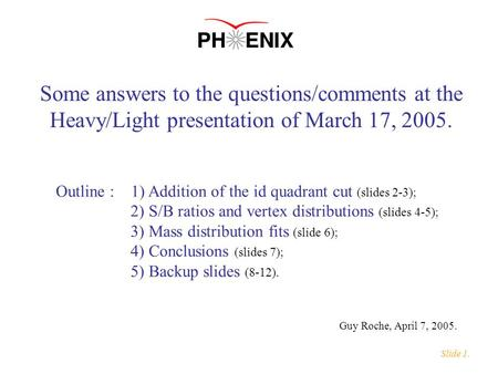 Some answers to the questions/comments at the Heavy/Light presentation of March 17, 2005. Outline : 1) Addition of the id quadrant cut (slides 2-3); 2)