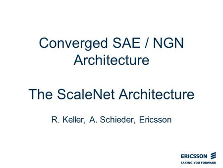 Slide title In CAPITALS 50 pt Slide subtitle 32 pt Converged SAE / NGN Architecture The ScaleNet Architecture R. Keller, A. Schieder, Ericsson.
