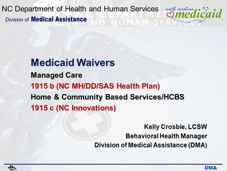 NC Department of Health and Human Services DMA Medicaid Waivers Managed Care 1915 b (NC MH/DD/SAS Health Plan) Home & Community Based Services/HCBS 1915.