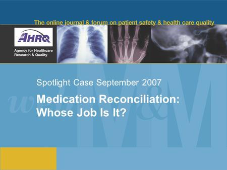 Spotlight Case September 2007 Medication Reconciliation: Whose Job Is It?