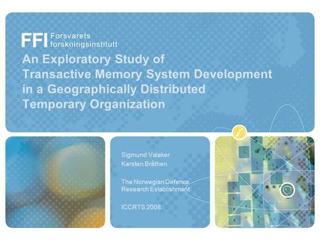 An Exploratory Study of Transactive Memory System Development in a Geographically Distributed Temporary Organization Sigmund Valaker Karsten Bråthen The.