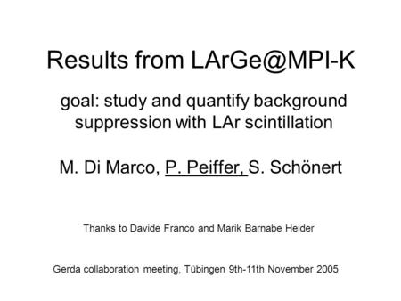 Results from M. Di Marco, P. Peiffer, S. Schönert Thanks to Davide Franco and Marik Barnabe Heider Gerda collaboration meeting, Tübingen 9th-11th.