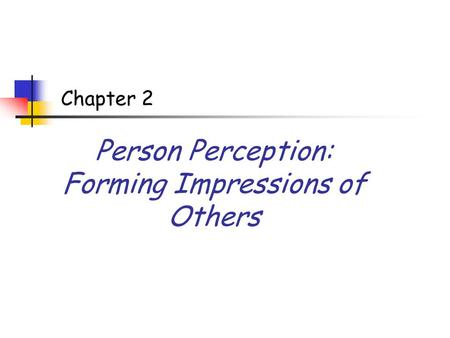 Person Perception: Forming Impressions of Others