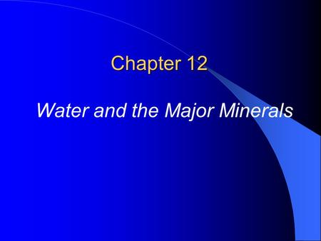 Chapter 12 Water and the Major Minerals. I. Water and the Body Fluids A. Water Balance & Recommended Intake 1. Water intake a. regulation 1. Thirst 