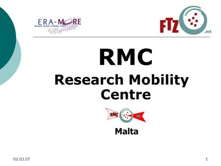 02.03.071 RMC Research Mobility Centre Malta. 02.03.072 In this presentation: - Need for more researchers - Strategy adopted by the EC - ERA-MORE and.