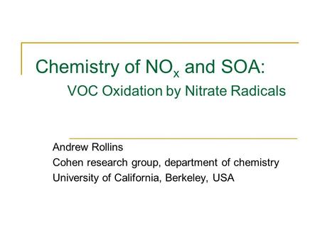 Chemistry of NO x and SOA: VOC Oxidation by Nitrate Radicals Andrew Rollins Cohen research group, department of chemistry University of California, Berkeley,