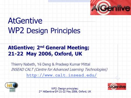 WP2: Design principles; 2 nd AtGentive GM 21-22 May 2006, Oxford, UK AtGentive WP2 Design Principles AtGentive; 2 nd General Meeting; 21-22 May 2006, Oxford,