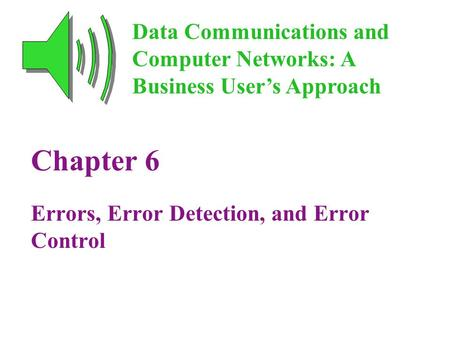 Chapter 6 Errors, Error Detection, and Error Control