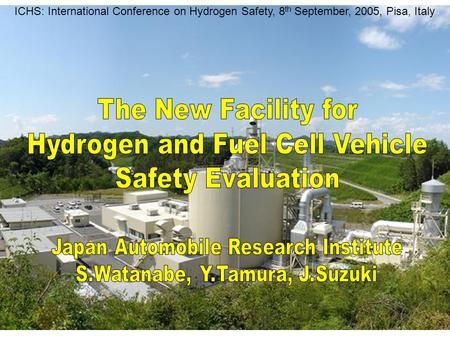 1 ICHS: International Conference on Hydrogen Safety, 8 th September, 2005, Pisa, Italy.