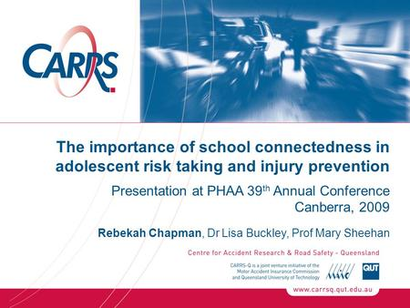 The importance of school connectedness in adolescent risk taking and injury prevention Presentation at PHAA 39 th Annual Conference Canberra, 2009 Rebekah.
