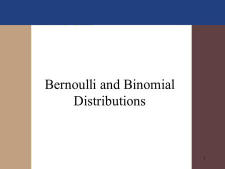 1 Bernoulli and Binomial Distributions. 2 Bernoulli Random Variables Setting: –finite population –each subject has a categorical response with one of.