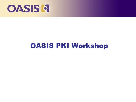Click to edit Master title style OASIS PKI Workshop.