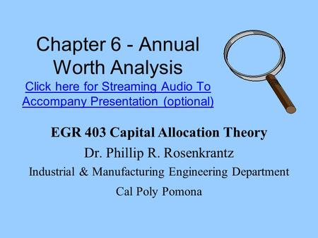 Chapter 6 - Annual Worth Analysis Click here for Streaming Audio To Accompany Presentation (optional) Click here for Streaming Audio To Accompany Presentation.