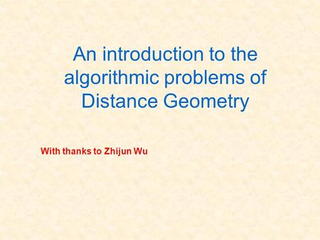 With thanks to Zhijun Wu An introduction to the algorithmic problems of Distance Geometry.