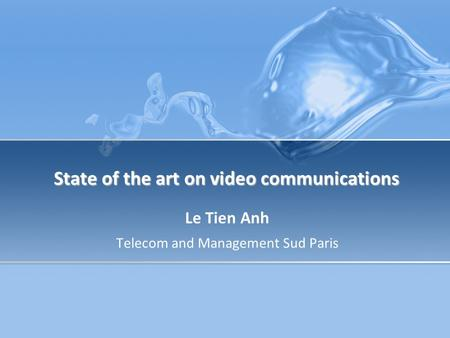 State of the art on video communications Le Tien Anh Telecom and Management Sud Paris.