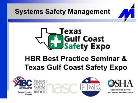 Systems Safety Management HBR Best Practice Seminar & Texas Gulf Coast Safety Expo.