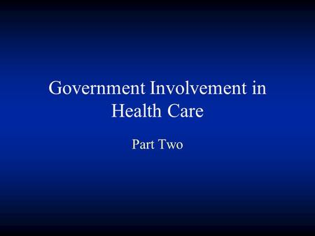 Government Involvement in Health Care Part Two. State Govt Fed Govt Medicaid Title XIX of the Social Security Act Health Care program for certain low.