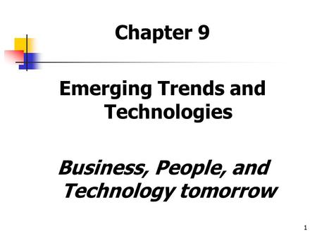 1 Chapter 9 Emerging Trends and Technologies Business, People, and Technology tomorrow.