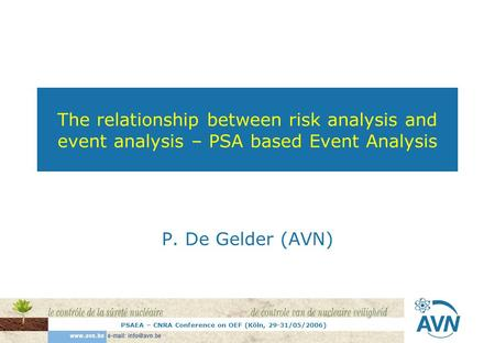 PSAEA – CNRA Conference on OEF (Köln, 29-31/05/2006) The relationship between risk analysis and event analysis – PSA based Event Analysis P. De Gelder.