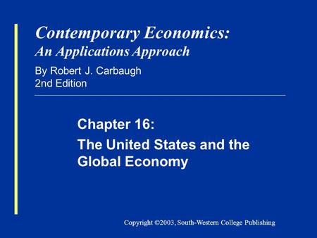 Copyright ©2003, South-Western College Publishing Contemporary Economics: An Applications Approach By Robert J. Carbaugh 2nd Edition Chapter 16: The United.