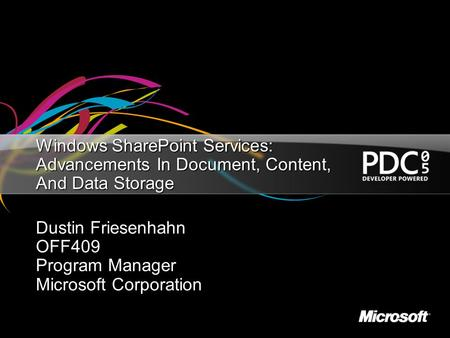 Windows SharePoint Services: Advancements In Document, Content, And Data Storage Dustin Friesenhahn OFF409 Program Manager Microsoft Corporation.